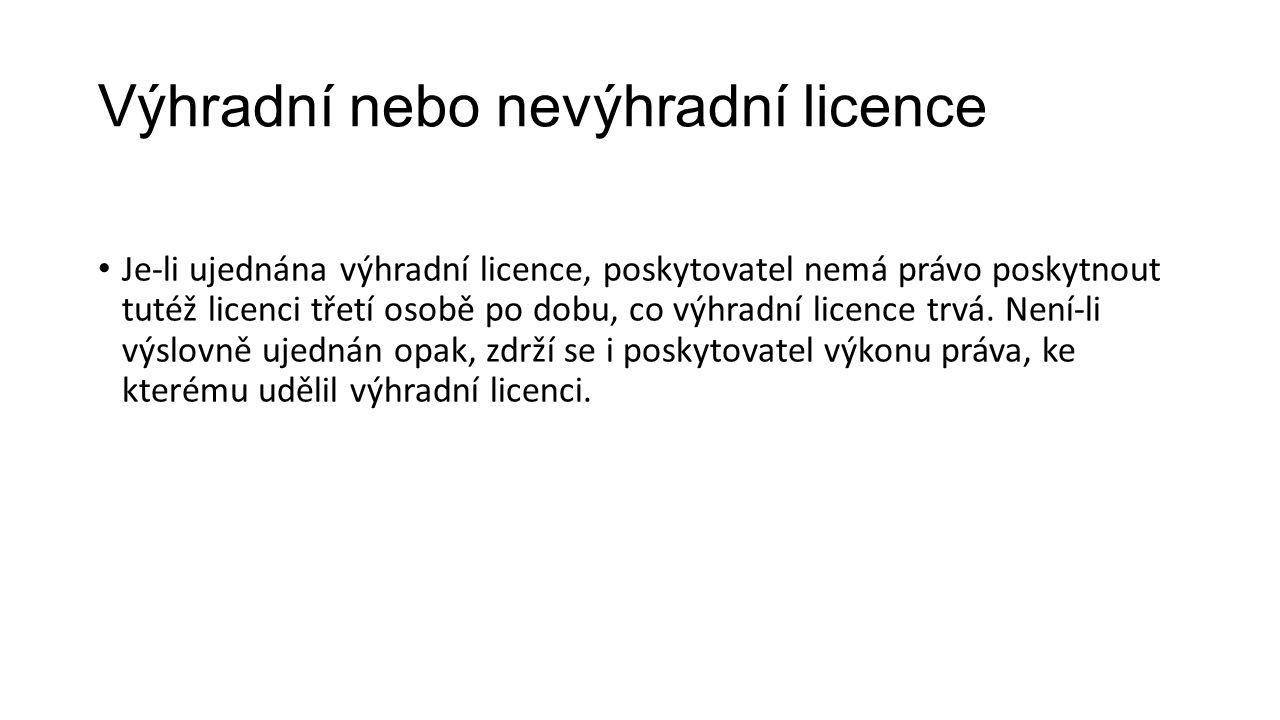 Výhradní nebo nevýhradní licence Je-li ujednána výhradní licence, poskytovatel nemá právo poskytnout tutéž licenci třetí osobě po dobu, co výhradní licence trvá.