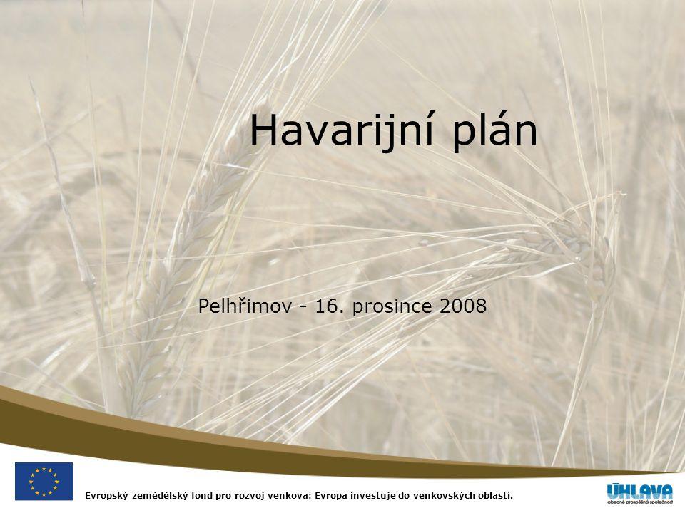 Evropský zemědělský fond pro rozvoj venkova: Evropa investuje do venkovských oblastí. Havarijní plán Pelhřimov - 16. prosince 2008