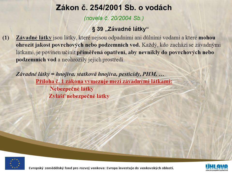 """Evropský zemědělský fond pro rozvoj venkova: Evropa investuje do venkovských oblastí. Z ákon č. 254/2001 Sb. o vodách (novela č. 20/2004 Sb.) § 39 """"Zá"""