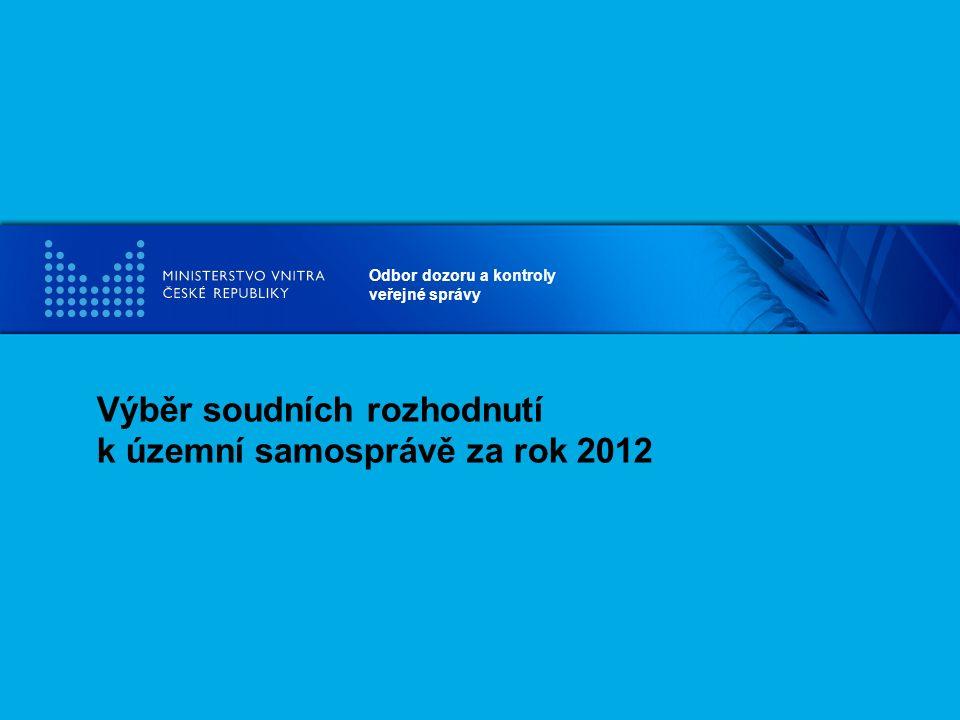Odbor dozoru a kontroly veřejné správy Výběr soudních rozhodnutí k územní samosprávě za rok 2012