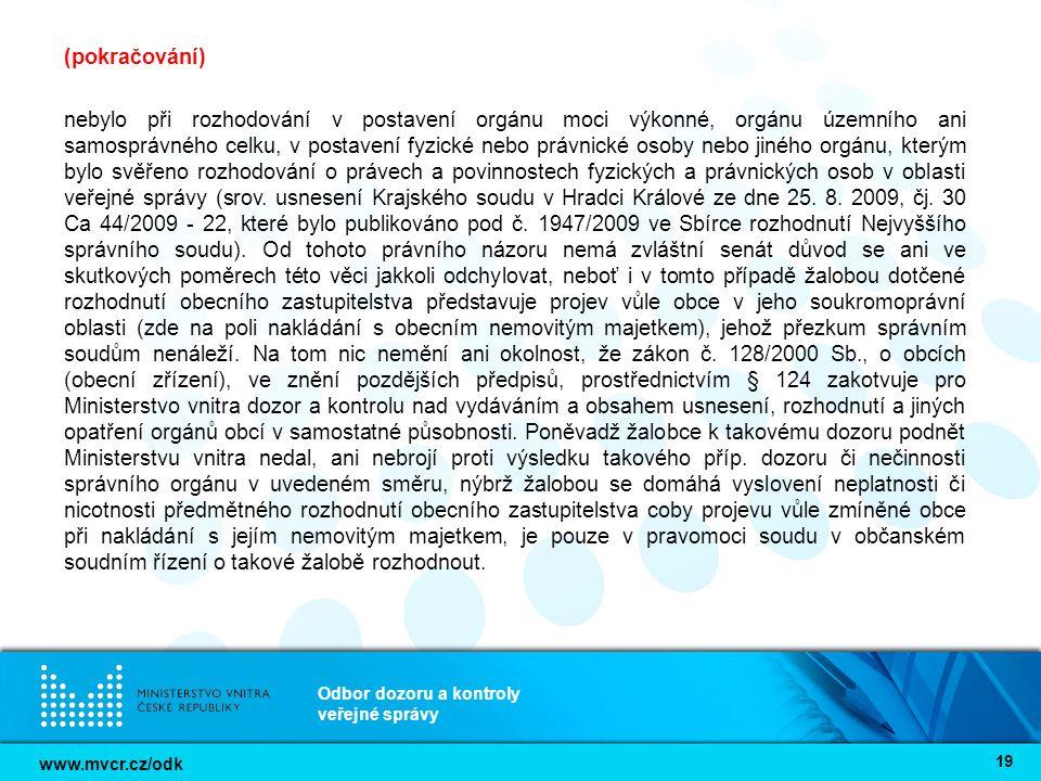 www.mvcr.cz/odk Odbor dozoru a kontroly veřejné správy 19 (pokračování) nebylo při rozhodování v postavení orgánu moci výkonné, orgánu územního ani sa