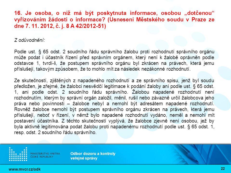 """www.mvcr.cz/odk Odbor dozoru a kontroly veřejné správy 22 16. Je osoba, o níž má být poskytnuta informace, osobou """"dotčenou"""" vyřizováním žádosti o inf"""