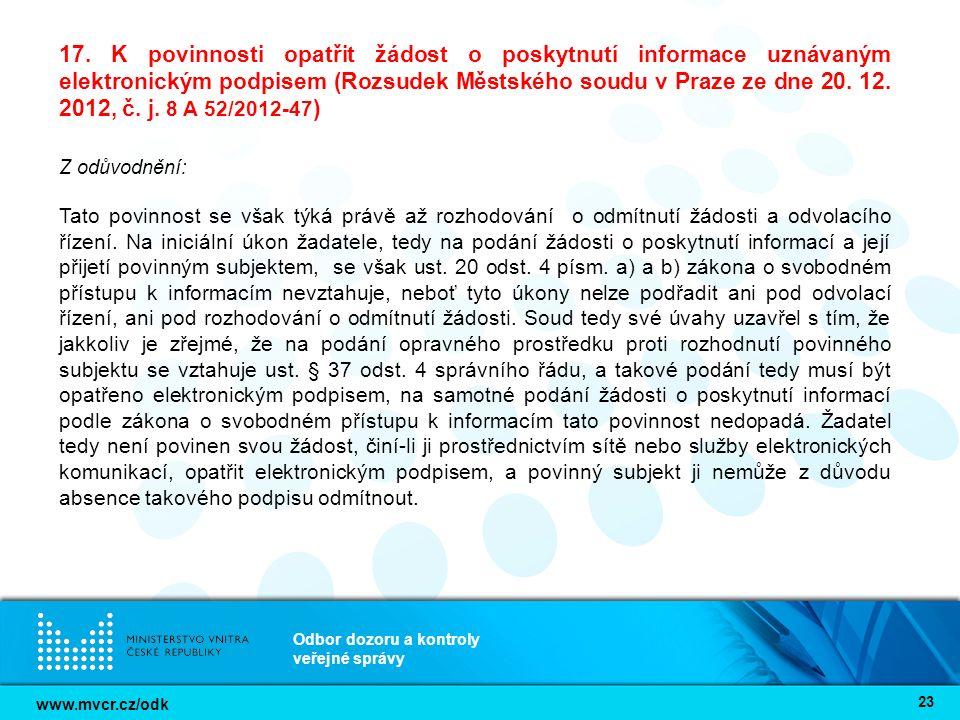 www.mvcr.cz/odk Odbor dozoru a kontroly veřejné správy 23 17. K povinnosti opatřit žádost o poskytnutí informace uznávaným elektronickým podpisem (Roz