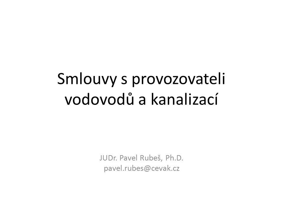 Smlouvy s provozovateli vodovodů a kanalizací JUDr. Pavel Rubeš, Ph.D. pavel.rubes@cevak.cz