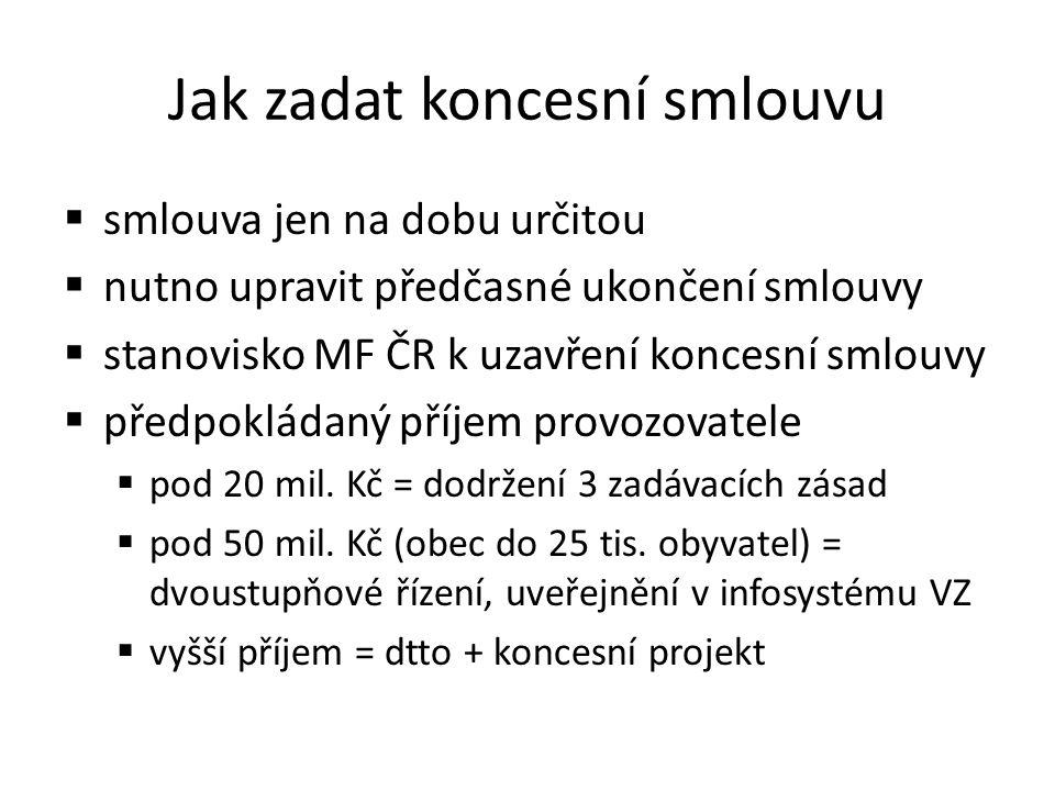 Jak zadat koncesní smlouvu  smlouva jen na dobu určitou  nutno upravit předčasné ukončení smlouvy  stanovisko MF ČR k uzavření koncesní smlouvy  předpokládaný příjem provozovatele  pod 20 mil.