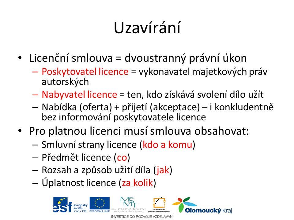 Uzavírání Licenční smlouva = dvoustranný právní úkon – Poskytovatel licence = vykonavatel majetkových práv autorských – Nabyvatel licence = ten, kdo získává svolení dílo užít – Nabídka (oferta) + přijetí (akceptace) – i konkludentně bez informování poskytovatele licence Pro platnou licenci musí smlouva obsahovat: – Smluvní strany licence (kdo a komu) – Předmět licence (co) – Rozsah a způsob užití díla (jak) – Úplatnost licence (za kolik) aabc