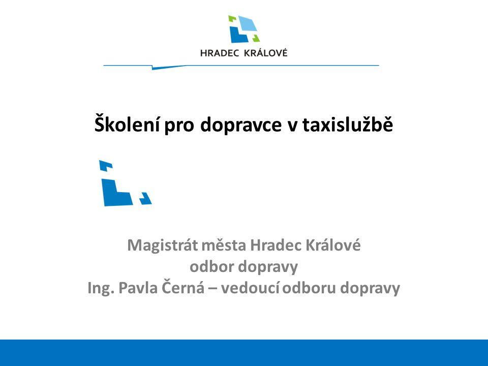 1 Školení pro dopravce v taxislužbě Magistrát města Hradec Králové odbor dopravy Ing.
