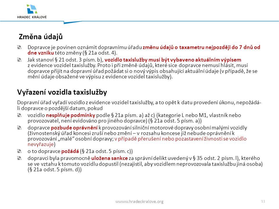 11 wwww.hradeckralove.org Změna údajů Dopravce je povinen oznámit dopravnímu úřadu změnu údajů o taxametru nejpozději do 7 dnů od dne vzniku této změny (§ 21a odst.
