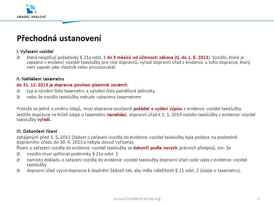 11 wwww.hradeckralove.org Změna údajů Dopravce je povinen oznámit dopravnímu úřadu změnu údajů o taxametru nejpozději do 7 dnů od dne vzniku této změn