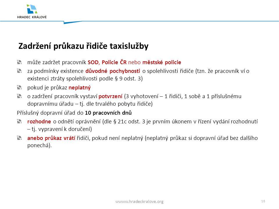 15 wwww.hradeckralove.org Vydání průkazu řidiče taxislužby při udělení oprávnění (namísto vyhotovení rozhodnutí) náhradou za ztracený, zničený, poškoz
