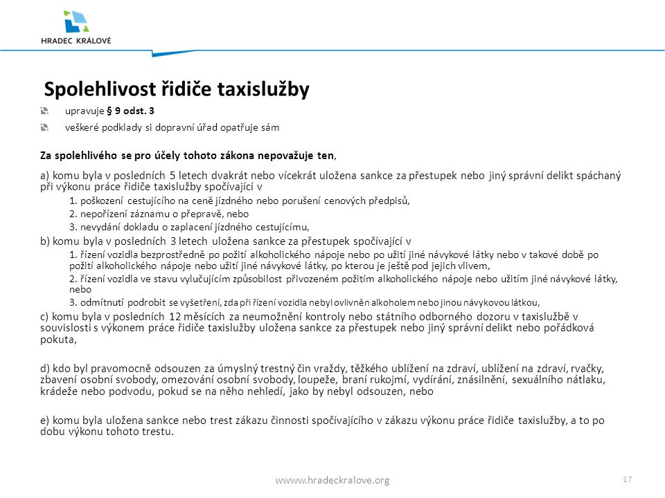 16 wwww.hradeckralove.org Zadržení průkazu řidiče taxislužby může zadržet pracovník SOD, Policie ČR nebo městské policie za podmínky existence důvodné