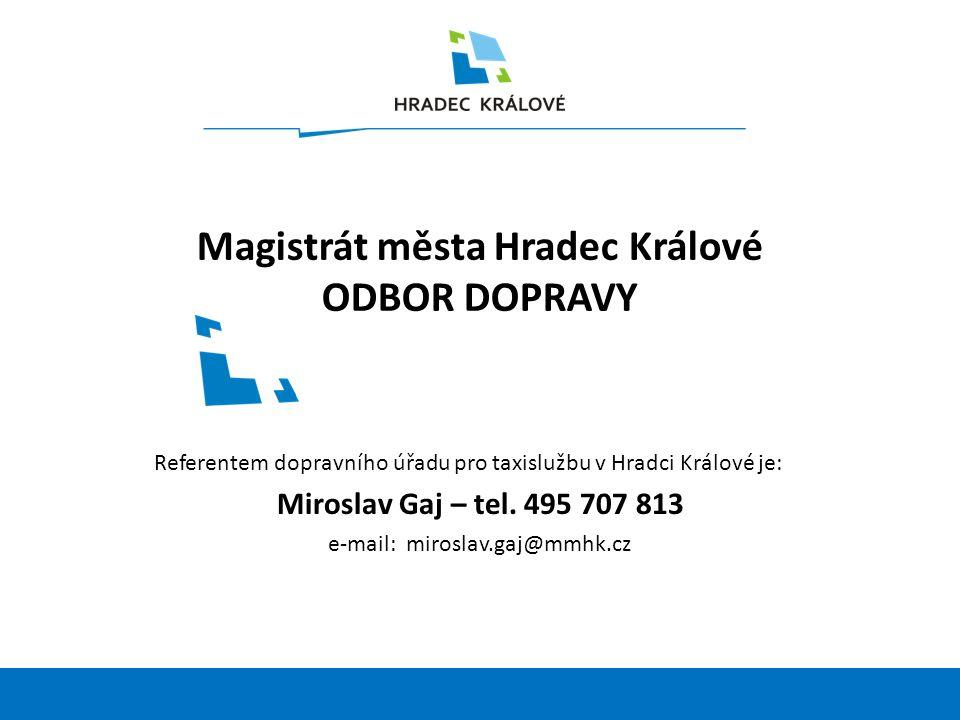 20 Magistrát města Hradec Králové ODBOR DOPRAVY Referentem dopravního úřadu pro taxislužbu v Hradci Králové je: Miroslav Gaj – tel.