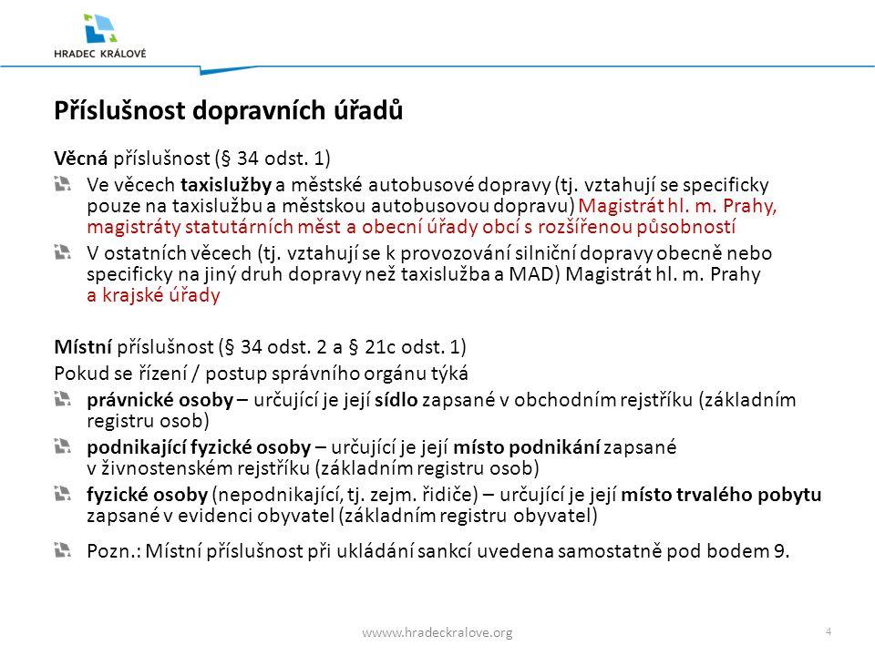 4 wwww.hradeckralove.org Příslušnost dopravních úřadů Věcná příslušnost (§ 34 odst.