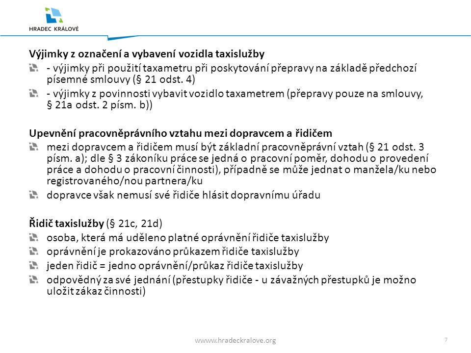 6 wwww.hradeckralove.org Základní charakteristiky nové koncepce taxislužby Vozidlo taxislužby (§ 21 odst. 1) je vozidlo, které je zapsáno v evidenci v