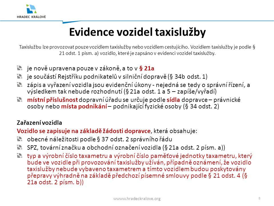 8 wwww.hradeckralove.org Evidence vozidel taxislužby Taxislužbu lze provozovat pouze vozidlem taxislužby nebo vozidlem cestujícího.