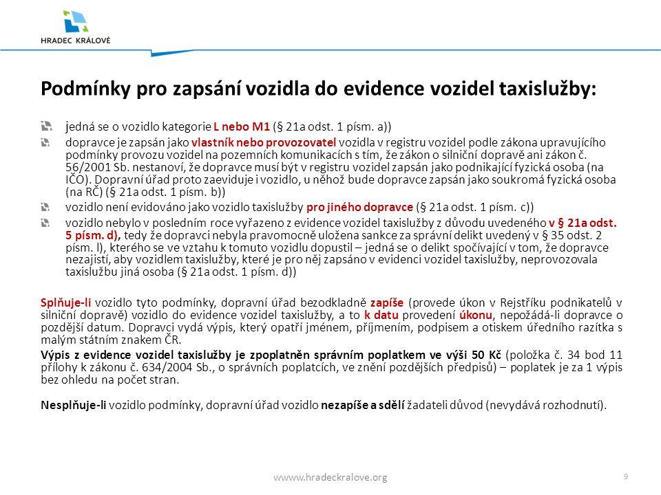 9 wwww.hradeckralove.org Podmínky pro zapsání vozidla do evidence vozidel taxislužby: j edná se o vozidlo kategorie L nebo M1 (§ 21a odst.