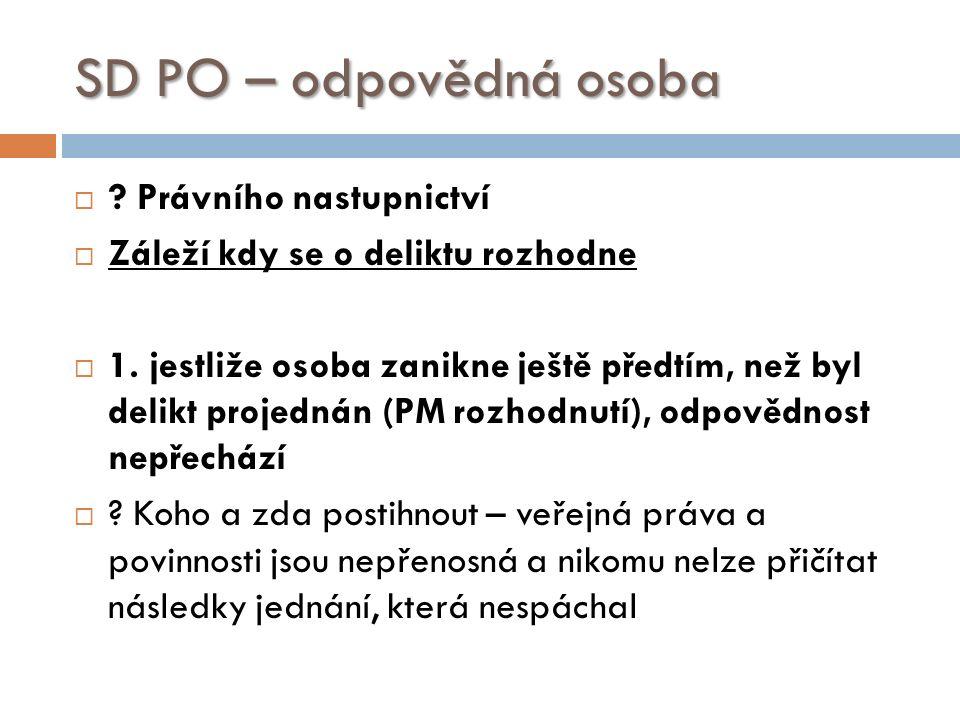 SD PO – odpovědná osoba  . Právního nastupnictví  Záleží kdy se o deliktu rozhodne  1.
