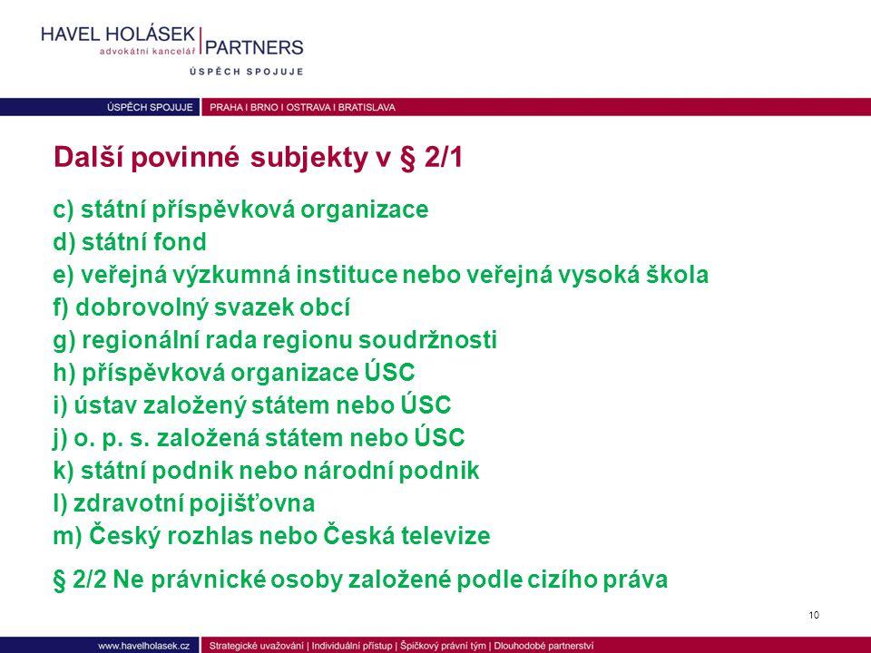 """(1) V Registru smluv se povinně uveřejňuje soukromoprávní smlouva jakož i smlouva o poskytnutí dotace nebo návratné finanční výpomoci uzavřená písemně, jejíž stranou je a) Česká republika b) územní samosprávný celek """"ÚSC (včetně MO a MČ) c) právnická osoba zřízená zákonem … n) právnická osoba, kterou stát nebo územní samosprávný celek sám nebo s jinými územními samosprávnými celky ovládá v níž má většinovou majetkovou účast, a to i prostřednictvím jiné právnické osoby § 2 Uveřejňované smlouvy (povinné subjekty) 9"""