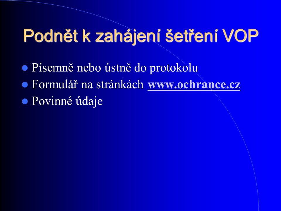 Podnět k zahájení šetření VOP Písemně nebo ústně do protokolu Formulář na stránkách www.ochrance.cz www.ochrance.cz Povinné údaje