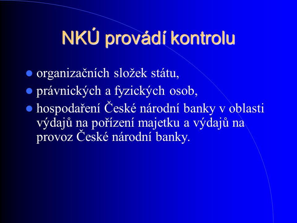 NKÚ provádí kontrolu organizačních složek státu, právnických a fyzických osob, hospodaření České národní banky v oblasti výdajů na pořízení majetku a