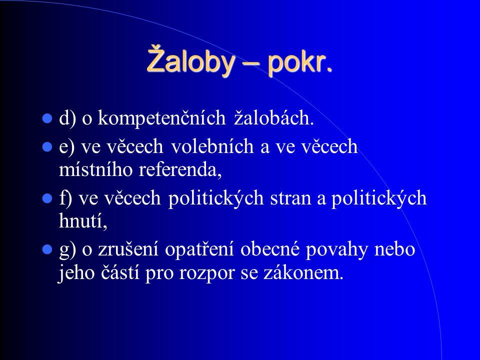 Žaloby – pokr. d) o kompetenčních žalobách. e) ve věcech volebních a ve věcech místního referenda, f) ve věcech politických stran a politických hnutí,
