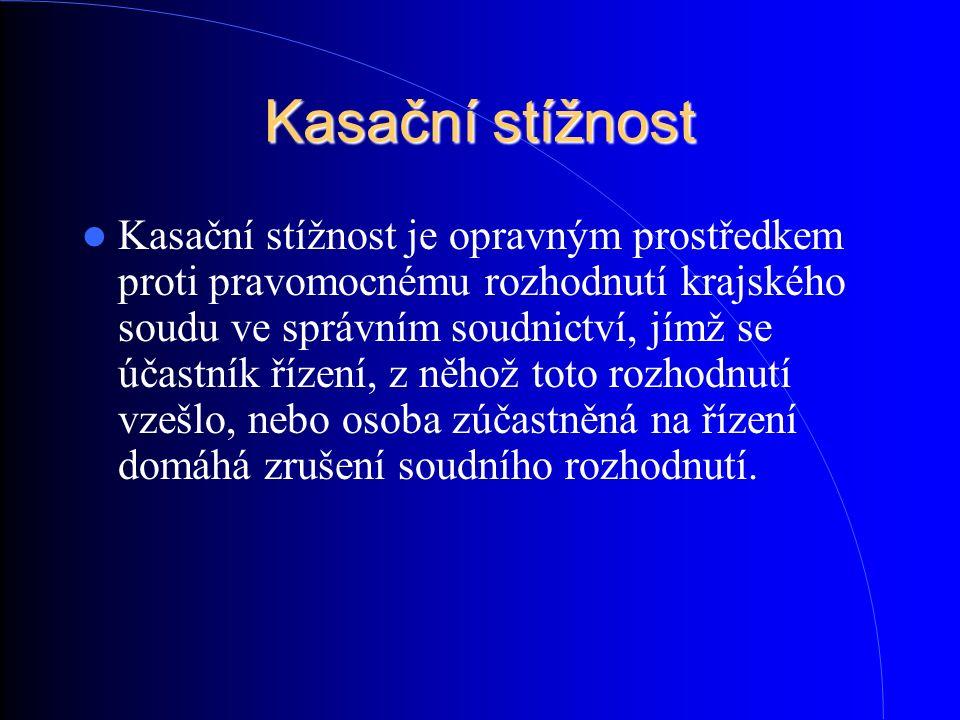 Kasační stížnost Kasační stížnost je opravným prostředkem proti pravomocnému rozhodnutí krajského soudu ve správním soudnictví, jímž se účastník řízen