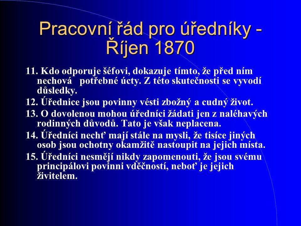 Pracovní řád pro úředníky - Říjen 1870 11. Kdo odporuje šéfovi, dokazuje tímto, že před ním nechová potřebné úcty. Z této skutečnosti se vyvodí důsled