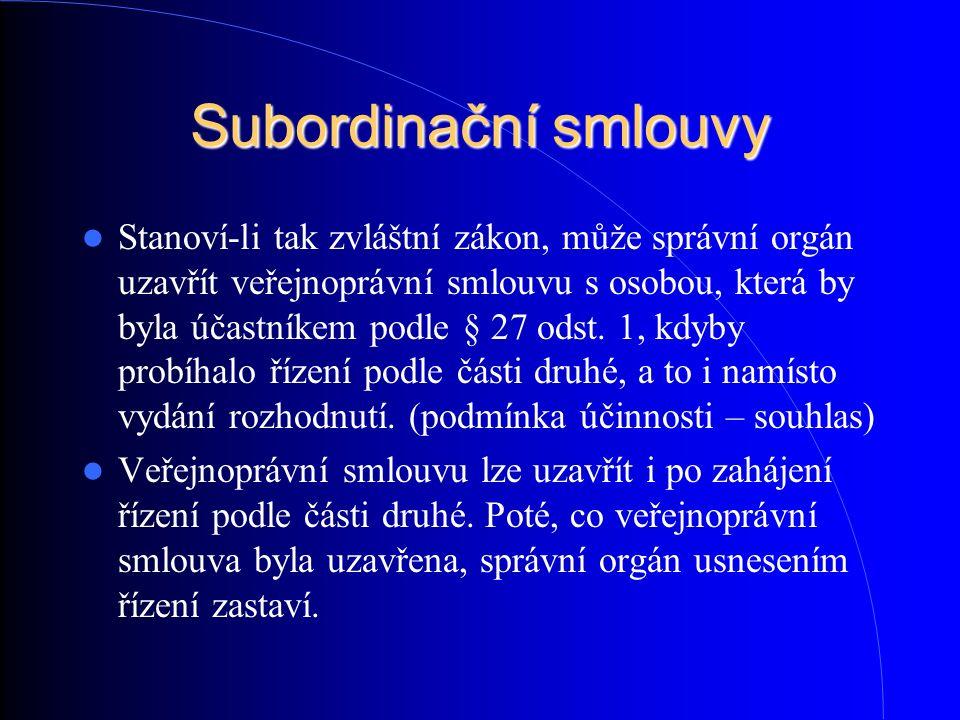 Subordinační smlouvy Stanoví-li tak zvláštní zákon, může správní orgán uzavřít veřejnoprávní smlouvu s osobou, která by byla účastníkem podle § 27 ods