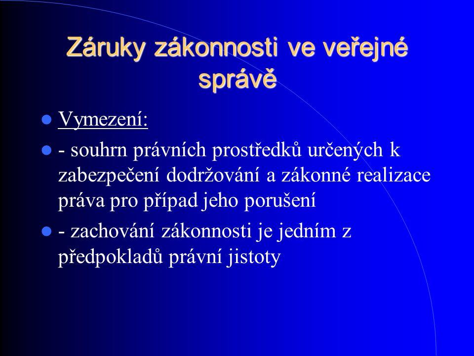 Záruky zákonnosti ve veřejné správě Vymezení: - souhrn právních prostředků určených k zabezpečení dodržování a zákonné realizace práva pro případ jeho