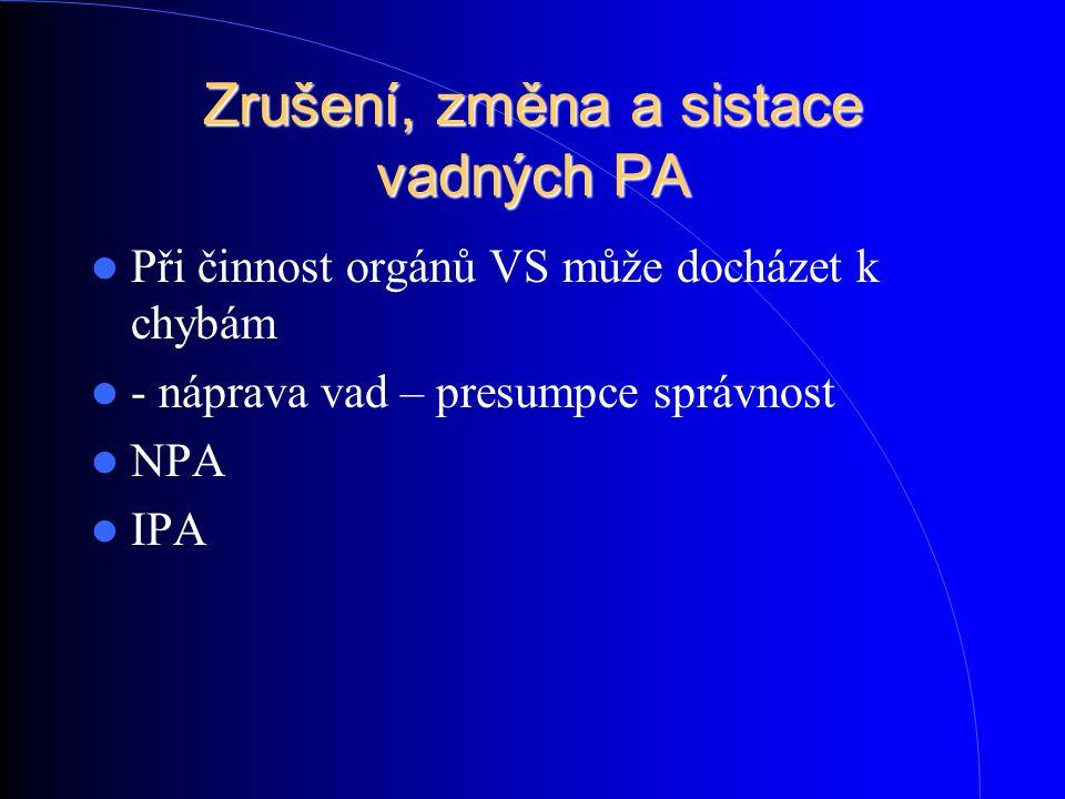 Zrušení, změna a sistace vadných PA Při činnost orgánů VS může docházet k chybám - náprava vad – presumpce správnost NPA IPA