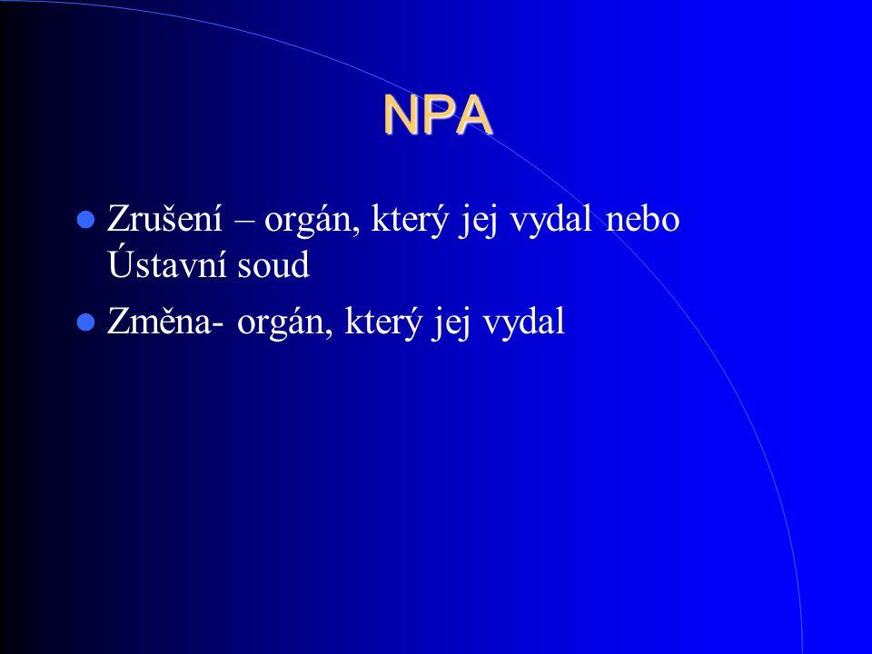 NPA Zrušení – orgán, který jej vydal nebo Ústavní soud Změna- orgán, který jej vydal
