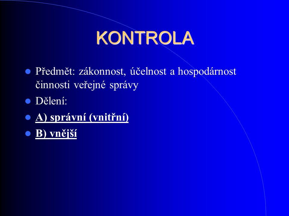 KONTROLA Předmět: zákonnost, účelnost a hospodárnost činnosti veřejné správy Dělení: A) správní (vnitřní) B) vnější