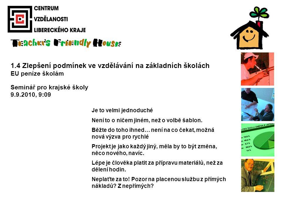 1.4 Zlepšení podmínek ve vzdělávání na základních školách EU peníze školám Seminář pro krajské školy 9.9.2010, 9:09 Je to velmi jednoduché Není to o n
