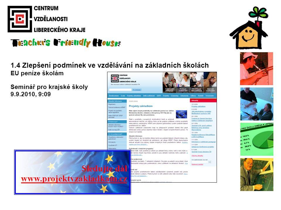 1.4 Zlepšení podmínek ve vzdělávání na základních školách EU peníze školám Seminář pro krajské školy 9.9.2010, 9:09