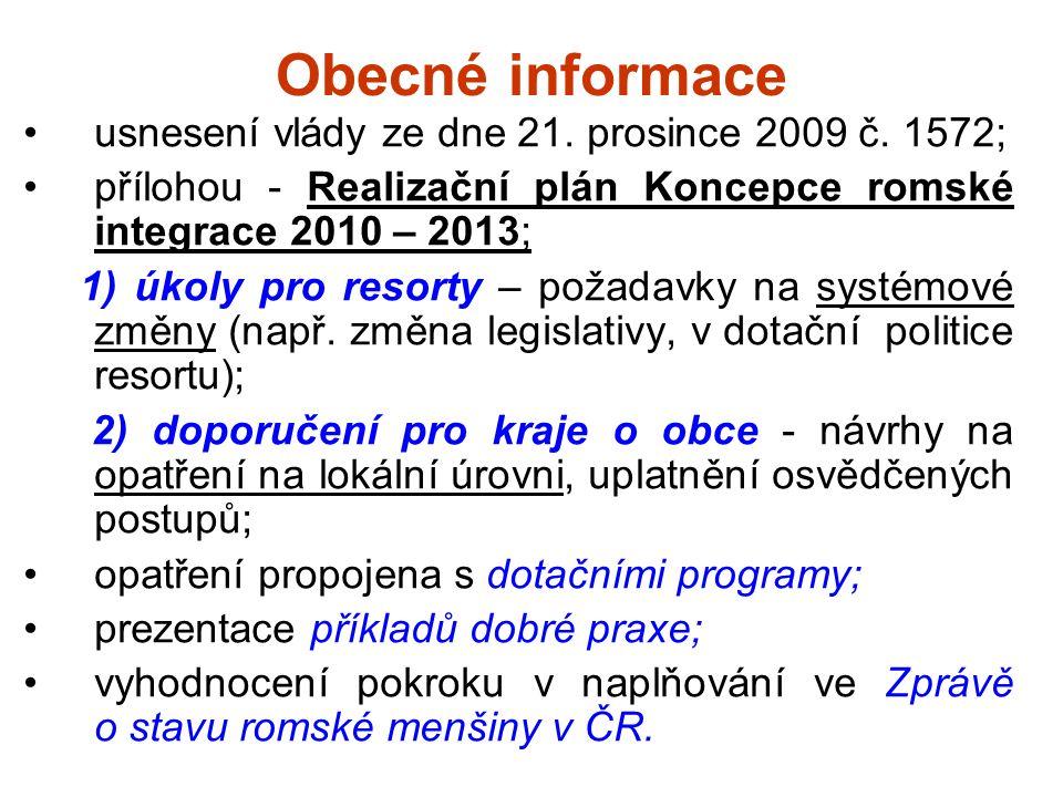 Obecné informace usnesení vlády ze dne 21. prosince 2009 č. 1572; přílohou - Realizační plán Koncepce romské integrace 2010 – 2013; 1) úkoly pro resor