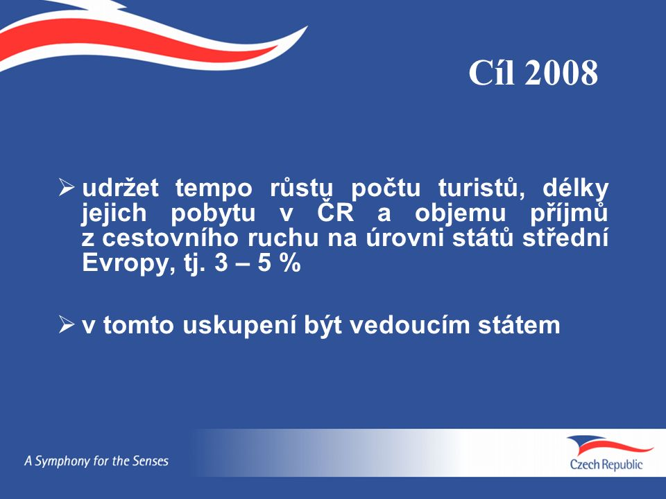  udržet tempo růstu počtu turistů, délky jejich pobytu v ČR a objemu příjmů z cestovního ruchu na úrovni států střední Evropy, tj.