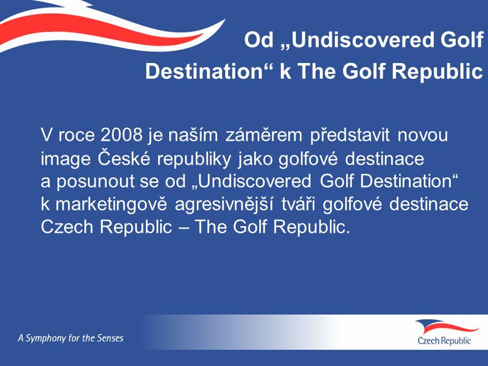 """Od """"Undiscovered Golf Destination k The Golf Republic V roce 2008 je naším záměrem představit novou image České republiky jako golfové destinace a posunout se od """"Undiscovered Golf Destination k marketingově agresivnější tváři golfové destinace Czech Republic – The Golf Republic."""