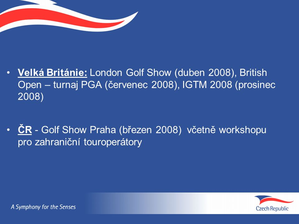 Velká Británie: London Golf Show (duben 2008), British Open – turnaj PGA (červenec 2008), IGTM 2008 (prosinec 2008) ČR - Golf Show Praha (březen 2008) včetně workshopu pro zahraniční touroperátory