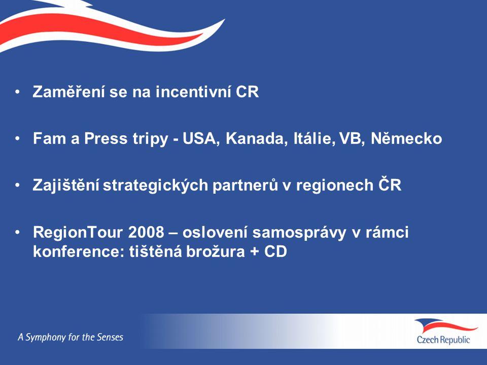 Zaměření se na incentivní CR Fam a Press tripy - USA, Kanada, Itálie, VB, Německo Zajištění strategických partnerů v regionech ČR RegionTour 2008 – oslovení samosprávy v rámci konference: tištěná brožura + CD