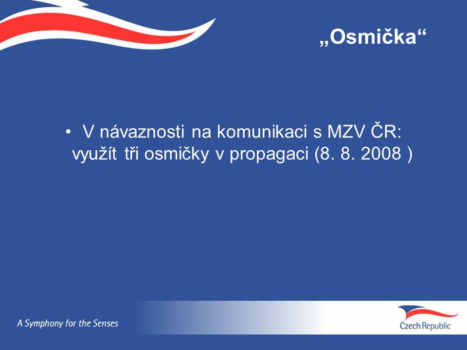 """Osmička V návaznosti na komunikaci s MZV ČR: využít tři osmičky v propagaci (8. 8. 2008 )"