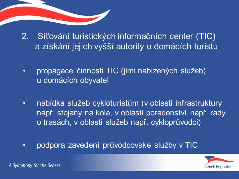 2.Síťování turistických informačních center (TIC) a získání jejich vyšší autority u domácích turistů propagace činnosti TIC (jimi nabízených služeb) u domácích obyvatel nabídka služeb cykloturistům (v oblasti infrastruktury např.