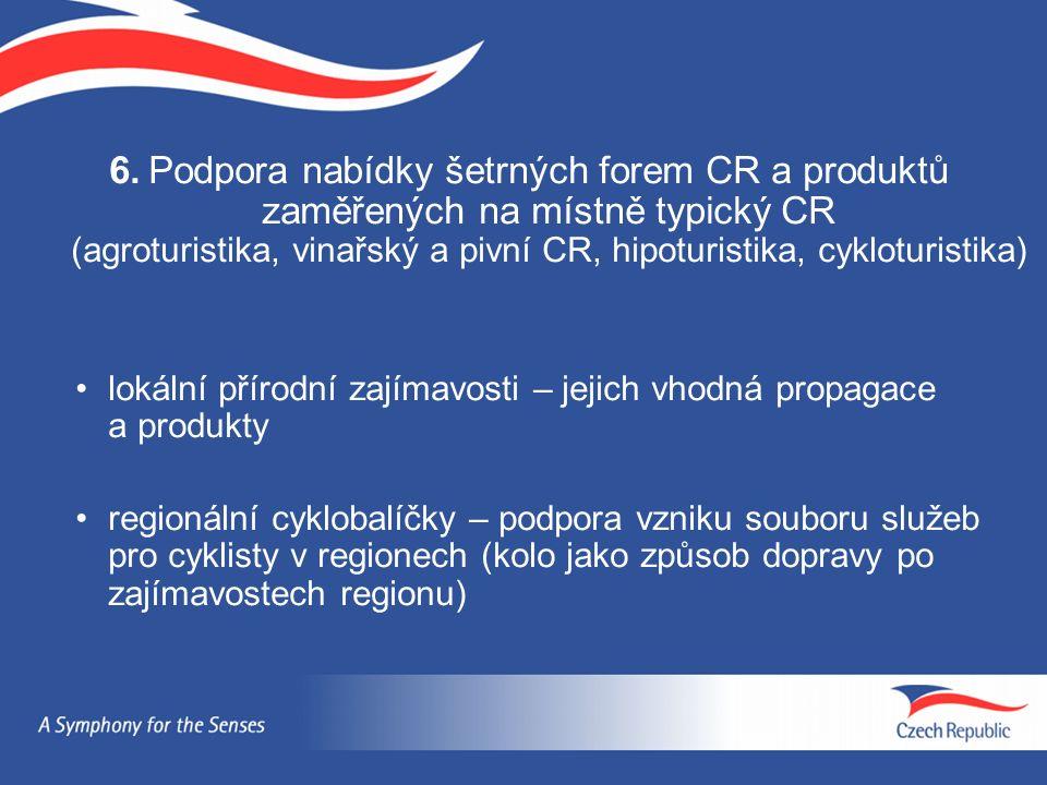 6.Podpora nabídky šetrných forem CR a produktů zaměřených na místně typický CR (agroturistika, vinařský a pivní CR, hipoturistika, cykloturistika) lokální přírodní zajímavosti – jejich vhodná propagace a produkty regionální cyklobalíčky – podpora vzniku souboru služeb pro cyklisty v regionech (kolo jako způsob dopravy po zajímavostech regionu)