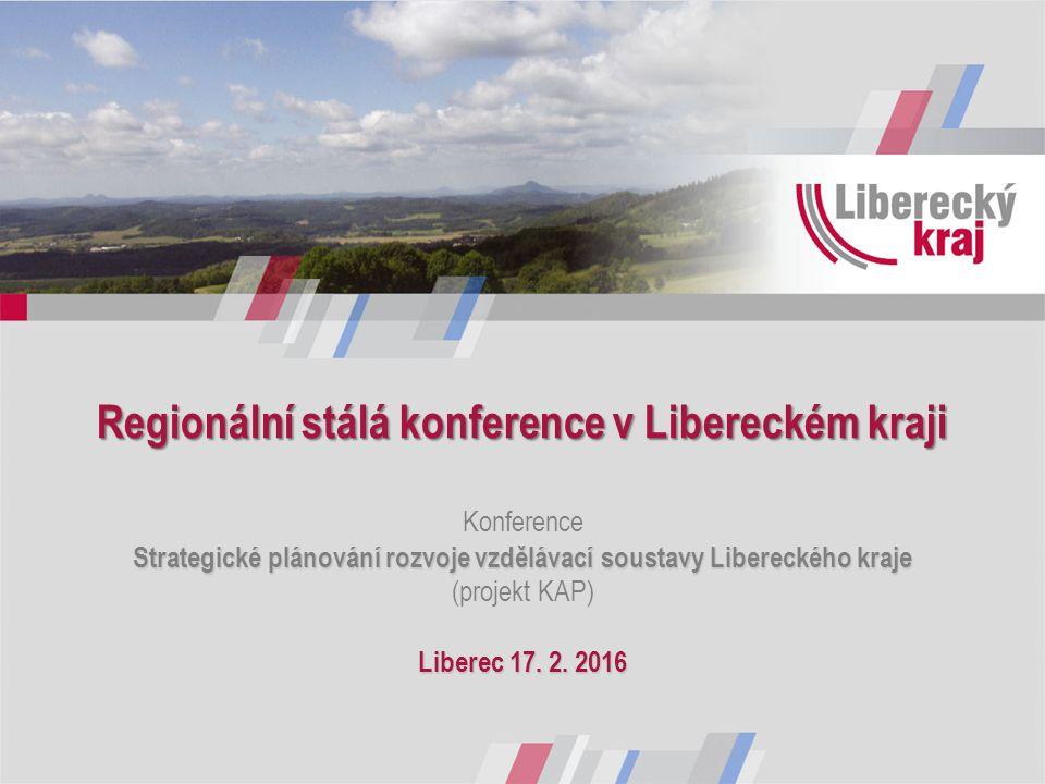 Regionální stálá konference v Libereckém kraji Strategické plánování rozvoje vzdělávací soustavy Libereckého kraje Liberec 17.