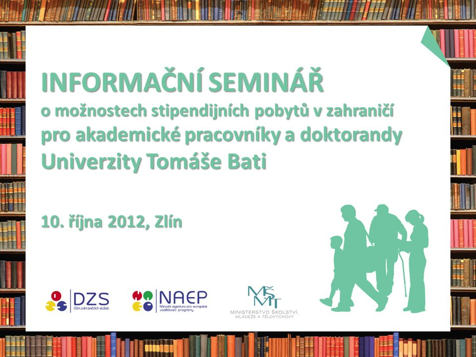 INFORMAČNÍ SEMINÁŘ o možnostech stipendijních pobytů v zahraničí pro akademické pracovníky a doktorandy Univerzity Tomáše Bati 10.
