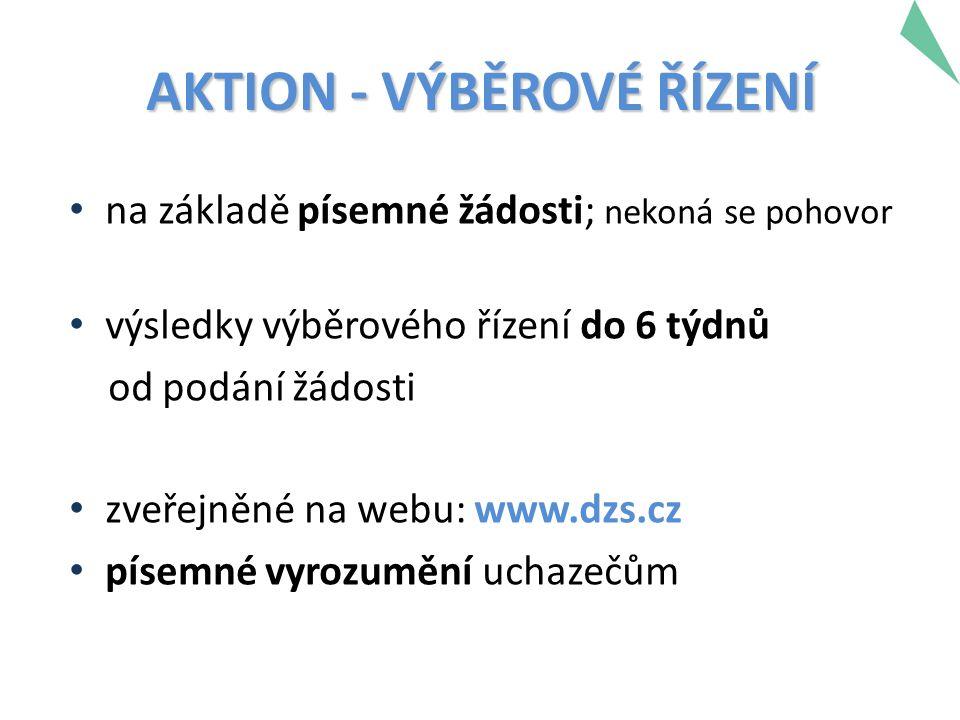 na základě písemné žádosti; nekoná se pohovor výsledky výběrového řízení do 6 týdnů od podání žádosti zveřejněné na webu: www.dzs.cz písemné vyrozumění uchazečům AKTION - VÝBĚROVÉ ŘÍZENÍ