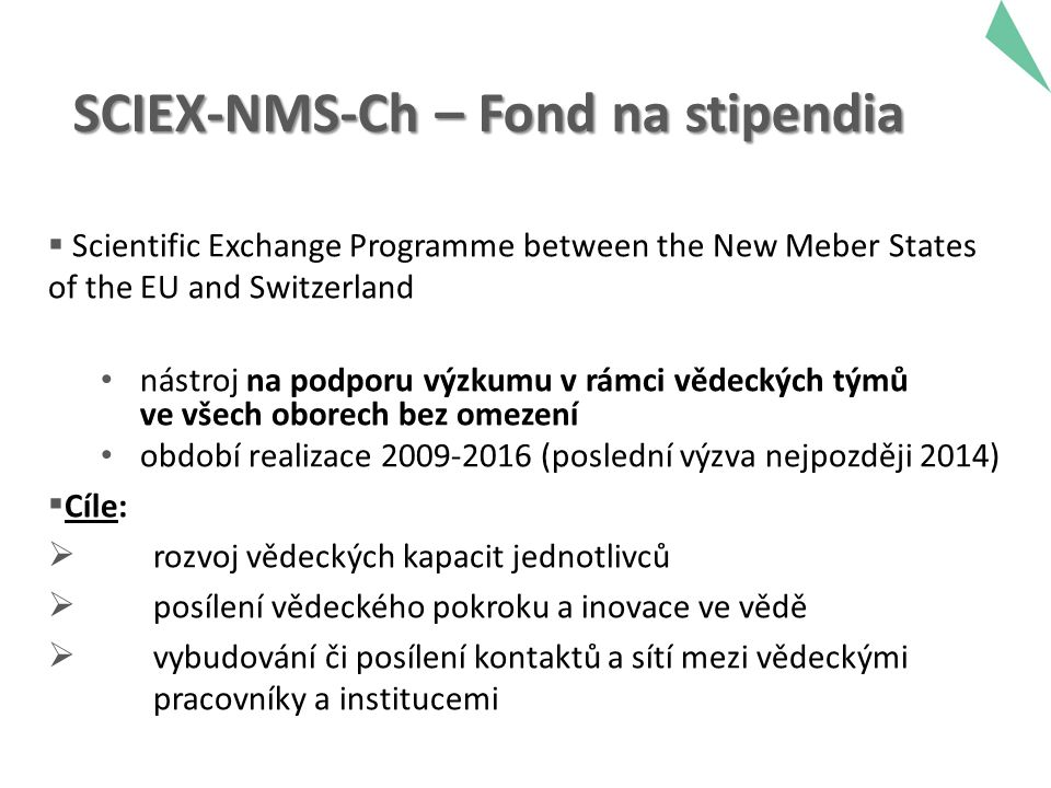 SCIEX-NMS-Ch – Fond na stipendia  Scientific Exchange Programme between the New Meber States of the EU and Switzerland nástroj na podporu výzkumu v r