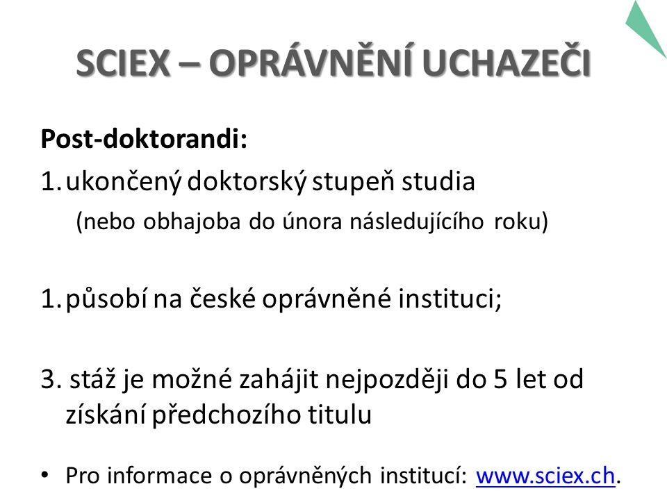 SCIEX – OPRÁVNĚNÍ UCHAZEČI Post-doktorandi: 1.ukončený doktorský stupeň studia (nebo obhajoba do února následujícího roku) 1.působí na české oprávněné instituci; 3.