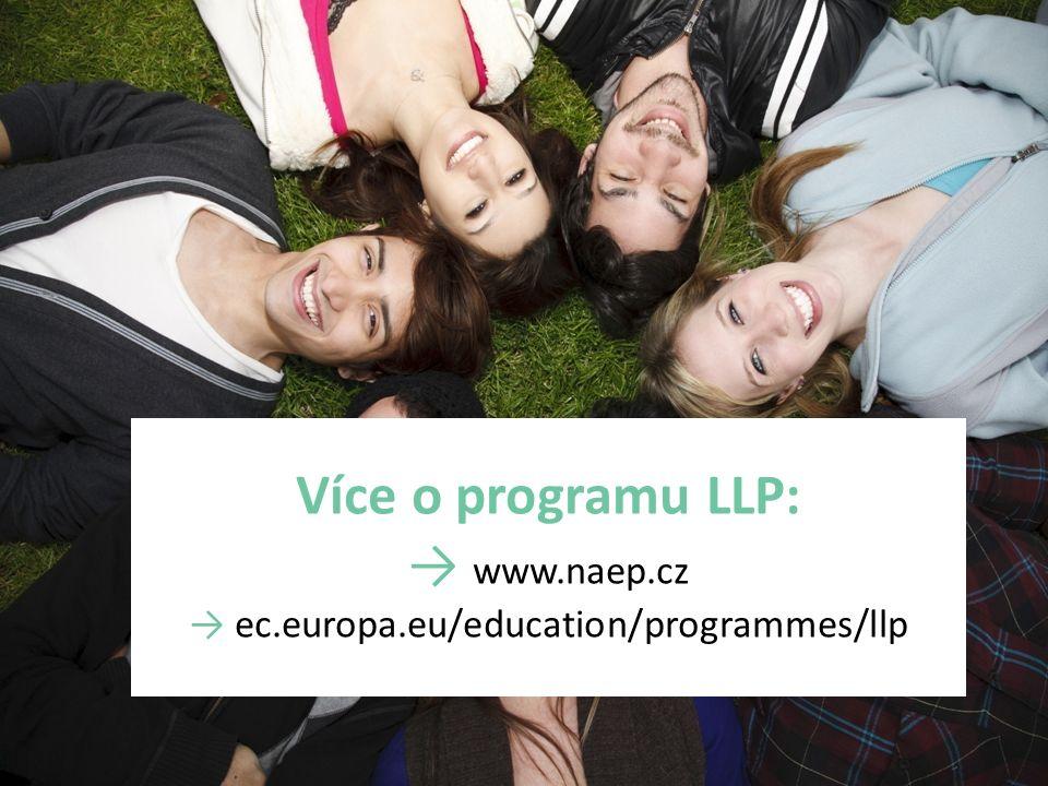 Více o programu LLP: → www.naep.cz → ec.europa.eu/education/programmes/llp