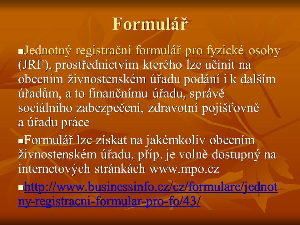 Formulář Jednotný registrační formulář pro fyzické osoby (JRF), prostřednictvím kterého lze učinit na obecním živnostenském úřadu podání i k dalším úřadům, a to finančnímu úřadu, správě sociálního zabezpečení, zdravotní pojišťovně a úřadu práce Jednotný registrační formulář pro fyzické osoby (JRF), prostřednictvím kterého lze učinit na obecním živnostenském úřadu podání i k dalším úřadům, a to finančnímu úřadu, správě sociálního zabezpečení, zdravotní pojišťovně a úřadu práce Formulář lze získat na jakémkoliv obecním živnostenském úřadu, příp.