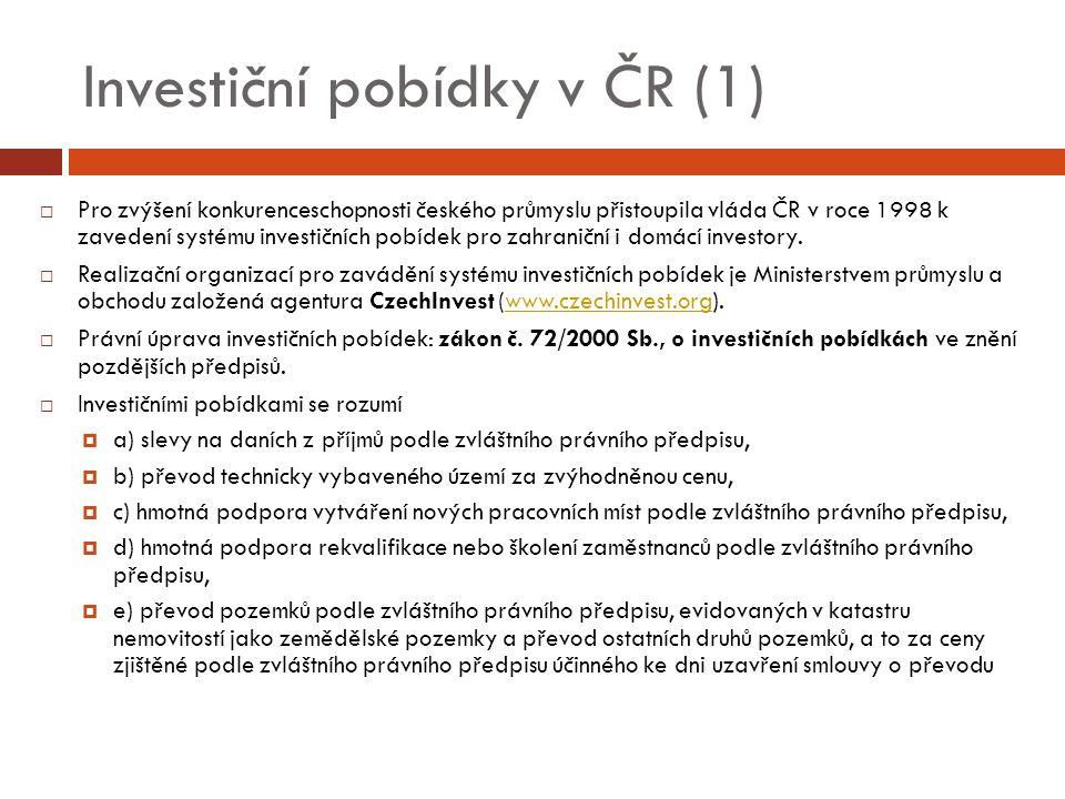 Investiční pobídky v ČR (1)  Pro zvýšení konkurenceschopnosti českého průmyslu přistoupila vláda ČR v roce 1998 k zavedení systému investičních pobídek pro zahraniční i domácí investory.